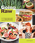 Going Raw Everything You Need to Start Your Own Raw Food Diet & Lifestyle Revolution at Home