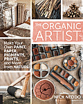 Organic Artist Make Your Own Paint Paper Pigments & Prints from Nature