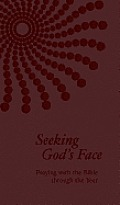 Seeking God's Face: Praying with the Bible Through the Year