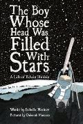 Boy Whose Head Was Filled with Stars A Story about Edwin Hubble