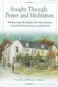 Sought Through Prayer and Meditation: Wisdom from the Sunday 11th Step Meetings at the Wolfe Street Center in Little Rock