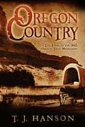 Oregon Country The Story of the 1843 Oregon Trail Migration