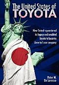 United States of Toyota How Detroit Squandered Its Legacy & Enabled Toyota to Become Americas Car Company