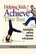 Helping Kids Achieve Their Best: Understanding and Using Motivation in the Classroom (PB)
