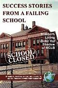 Success Stories from a Failing School: Teachers Living Under the Shadow of Nclb (PB)