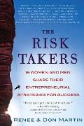 Risk Takers 16 Women & Men Who Built Great Businesses Share Their Entrepreneurial Strategies for Success