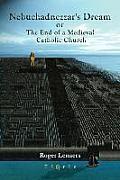 Nebuchadnezzar's Dream or the End of a Medieval Catholic Church