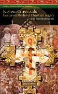Eastern Crossroads: Essays on Medieval Christian Legacy