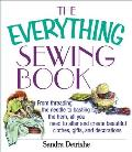 Everything Sewing Book From Threading the Needle to Basting the Hem All You Need to Alter & Create Beautiful Clothes Gifts & Decorations