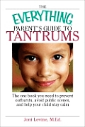 Everything Parents Guide to Tantrums The One Book You Need to Prevent Outbursts Avoid Public Scenes & Help Your Child Stay Alm