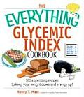 Everything Glycemic Index Cookbook 300 Appetizing Recipes to Keep Your Weight Down & Energy Up
