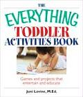 Everything Toddler Activities Book Games & Projects That Entertain & Educate