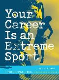 Your Career Is an Extreme Sport Focus Drive Excel