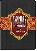 Vampires Werewolves Zombies Compendium Monstrum From the Papers of Herr Doktor Max Sturm & Baron Ludwig Von Drang
