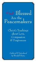 Blessed Are the Peacemakers Christs Teachings of Love Compassion & Forgiveness
