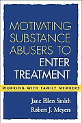 Motivating Substance Abusers to Enter Treatment Working with Family Members
