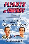 Flights of Fantasy The Unauthorized but True Story of Radio & TVs Adventures of Superman