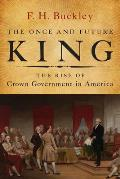 Once & Future King The Fall & Rise of Crown Government