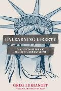 Unlearning Liberty Campus Censorship & the End of American Debate