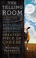 The Telling Room: A Tale of Love, Betrayal, Revenge, and the World's Greatest Piece of Cheese