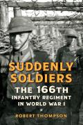 Suddenly Soldiers: The 166th Infantry Regiment in World War I