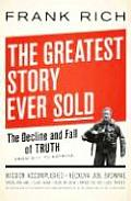 Greatest Story Ever Sold The Decline & Fall of Truth from 9 11 to Katrina