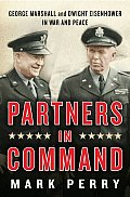 Partners in Command George Marshall & Dwight Eisenhower in War & Peace