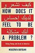 How Does It Feel to Be a Problem Being Young & Arab in America