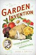 Garden of Invention Luther Burbank & the Business of Breeding Plants