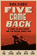 Five Came Back A Story of Hollywood & the Second World War