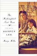 Mockingbird Next Door Life with Harper Lee