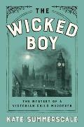 Wicked Boy The Mystery of a Victorian Child Murderer