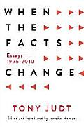 When the Facts Change Essays & Provocations 1993 2010