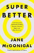 SuperBetter: A Revolutionary Approach to Getting Stronger Happier Braver and More Resilient Powered by the Science of Games