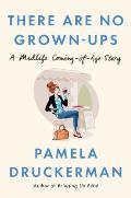There Are No Grown ups A Midlife Coming of Age Story
