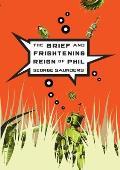 Brief & Frightening Reign of Phil