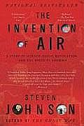 Invention of Air A Story of Science Faith Revolution & the Birth of America