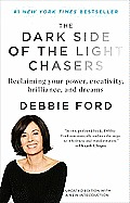 Dark Side of the Light Chasers Reclaiming Your Power Creativity Brilliance & Dreams