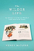 Wilder Life My Adventures in the Lost World of Little House on the Prairie