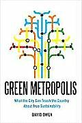 Green Metropolis Why Living Smaller Living Closer & Driving Less Are the Keys to Sustainability