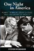 One Night in America Robert Kennedy Cesar Chavez & the Dream of Dignity