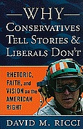 Why Conservatives Tell Stories Rhetoric Faith & Vision on the American Right