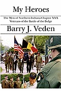 My Heroes: The Men of Northern Indiana Chapter XXX Veterans of the Battle of the Bulge