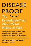 Disease Proof The Remarkable Truth about What Makes Us Well