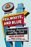 Fed White & Blue Finding America with My Fork