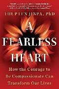 Fearless Heart How the Courage to Be Compassionate Can Transform Our Lives - Signed Edition