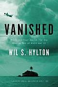 Vanished The Sixty Year Search for the Missing Men of World War II
