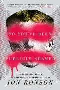 So Youve Been Publicly Shamed: A Journey Through the World of Public Shaming