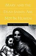 Mary and the Dead Saints Are Not in Heaven