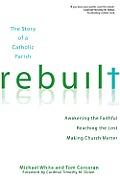 Rebuilt Awakening the Faithful Reaching the Lost & Making Church Matter